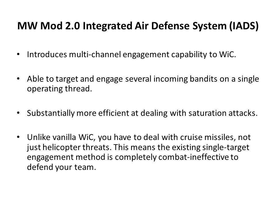 MW Mod 2.0 Integrated Air Defense System (IADS) Introduces multi-channel engagement capability to WiC.