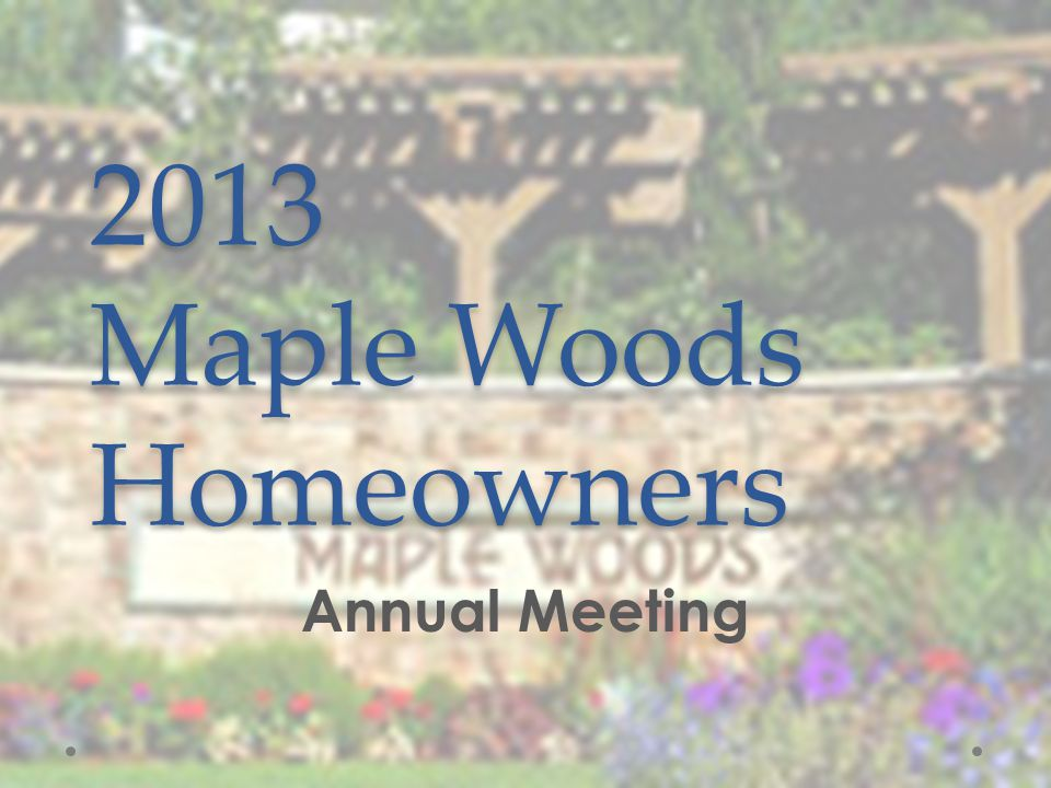 2013 Maple Woods Homeowners Annual Meeting