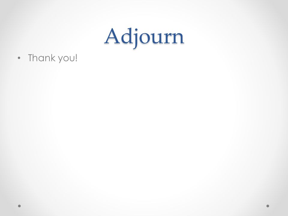 Adjourn Thank you!