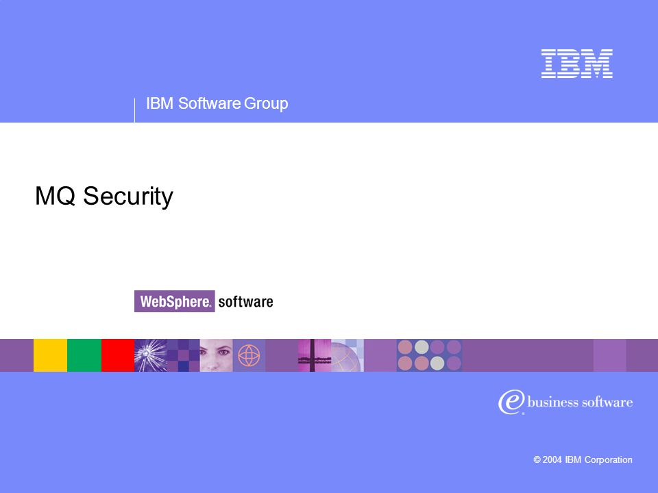 IBM Software Group © 2004 IBM Corporation MQ Security