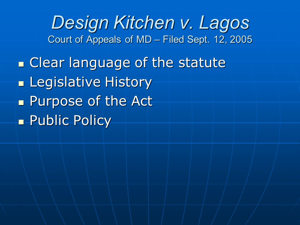 Design Kitchen v. Lagos Court of Appeals of MD – Filed Sept. 12, 2005 Clear language of the statute Clear language of the statute Legislative History