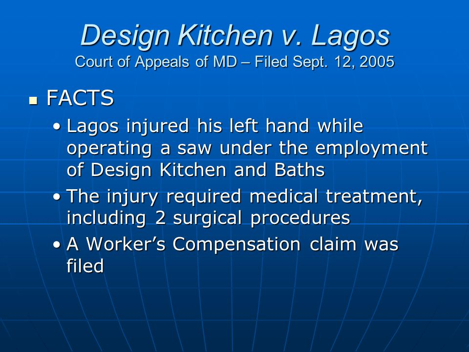Design Kitchen v. Lagos Court of Appeals of MD – Filed Sept. 12, 2005 FACTS FACTS Lagos injured his left hand while operating a saw under the employme