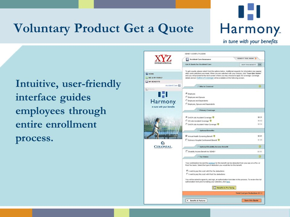 Voluntary Product Get a Quote Intuitive, user-friendly interface guides employees through entire enrollment process.