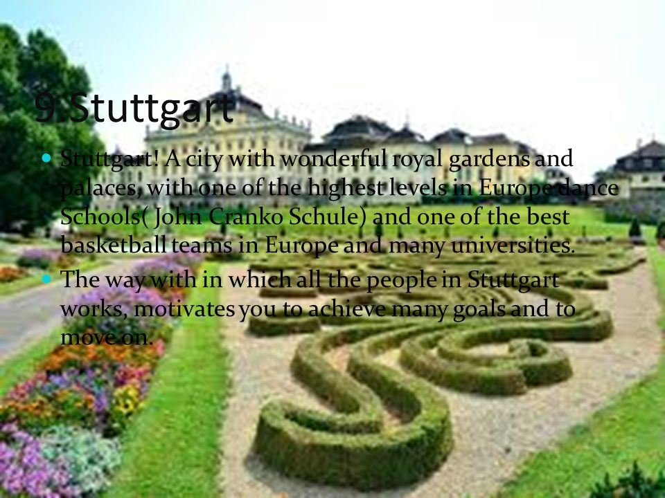 9.Stuttgart Stuttgart! A city with wonderful royal gardens and palaces, with one of the highest levels in Europe dance Schools( John Cranko Schule) an