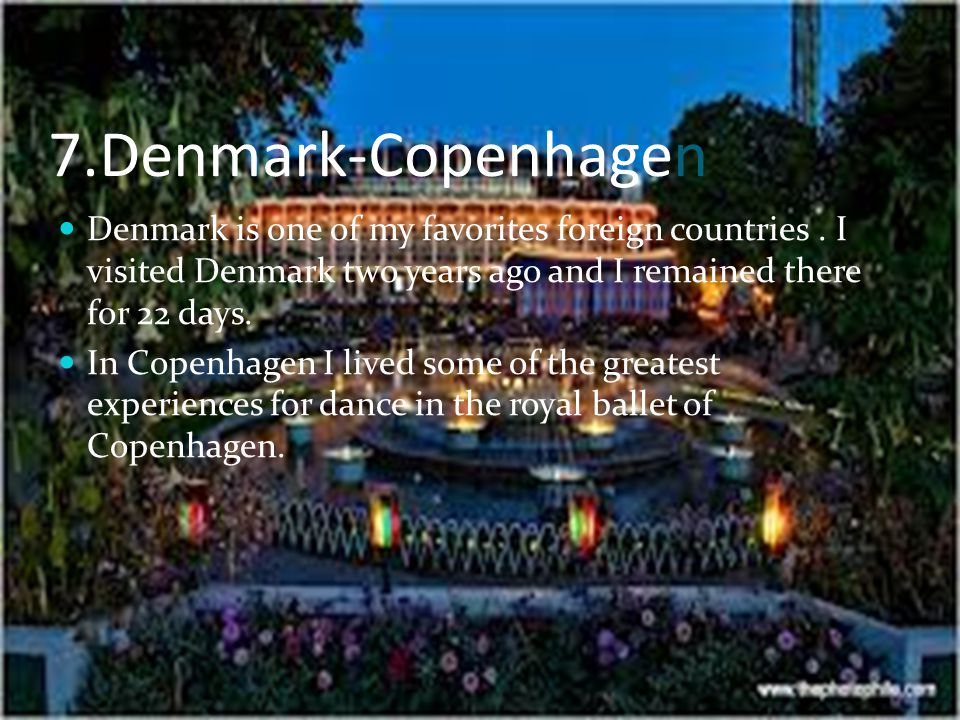 7.Denmark-Copenhagen Denmark is one of my favorites foreign countries.