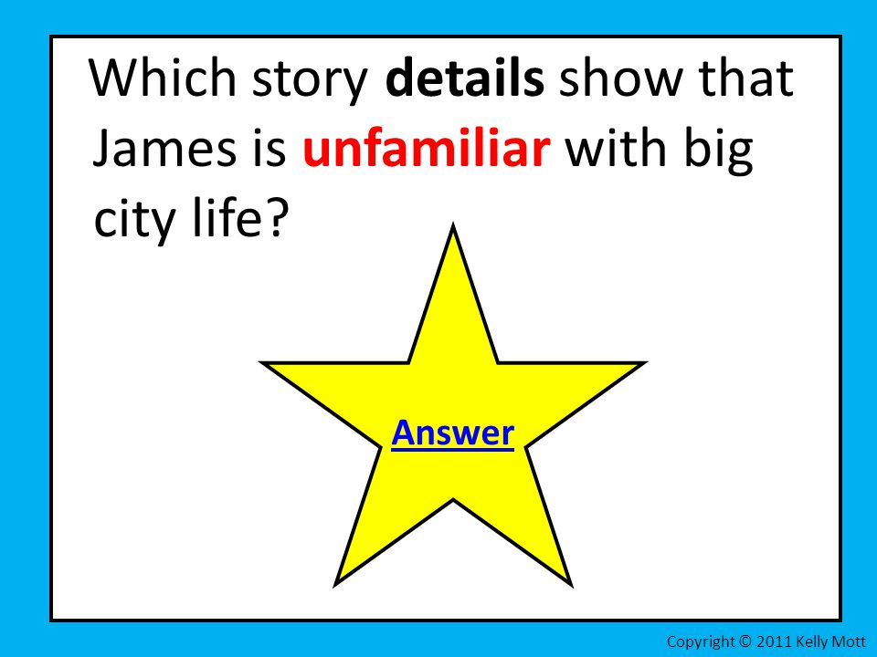 Which story details show that James is unfamiliar with big city life? Copyright © 2011 Kelly Mott Answer