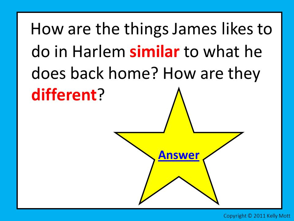 How are the things James likes to do in Harlem similar to what he does back home? How are they different? Copyright © 2011 Kelly Mott Answer