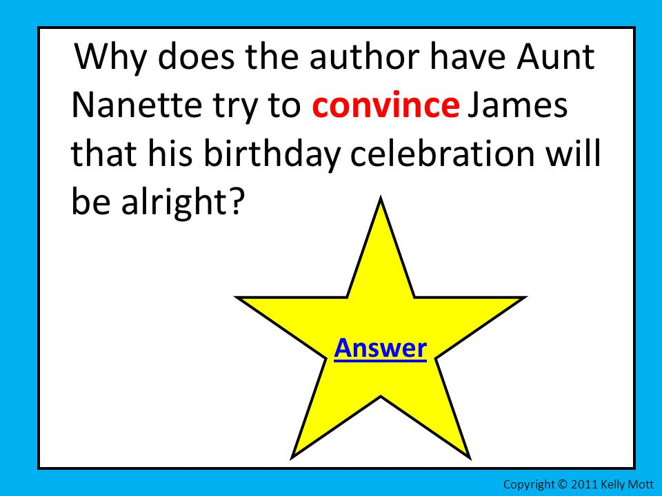 Why does the author have Aunt Nanette try to convince James that his birthday celebration will be alright? Copyright © 2011 Kelly Mott Answer