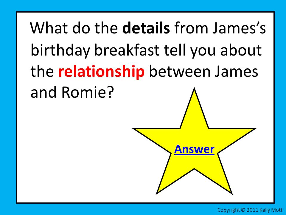 What do the details from James's birthday breakfast tell you about the relationship between James and Romie? Copyright © 2011 Kelly Mott Answer