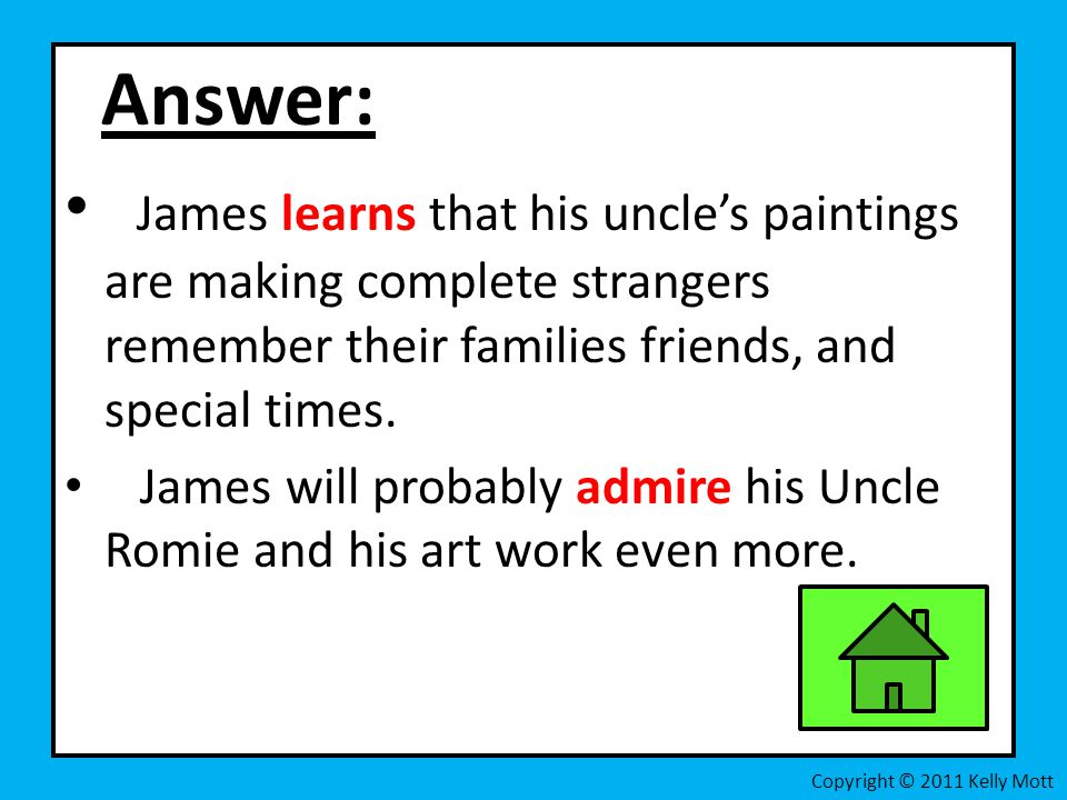 Answer: James learns that his uncle's paintings are making complete strangers remember their families friends, and special times. James will probably