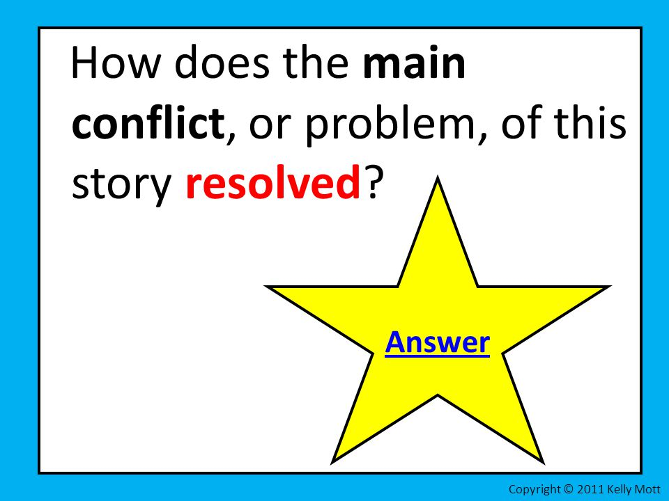 How does the main conflict, or problem, of this story resolved? Copyright © 2011 Kelly Mott Answer