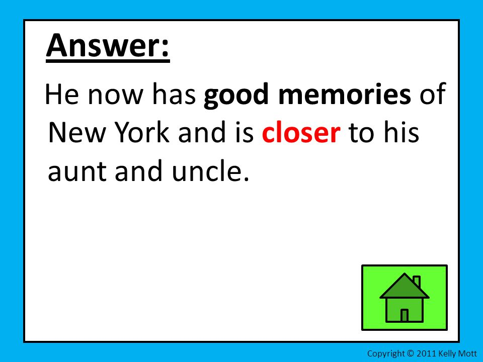 Answer: He now has good memories of New York and is closer to his aunt and uncle. Copyright © 2011 Kelly Mott