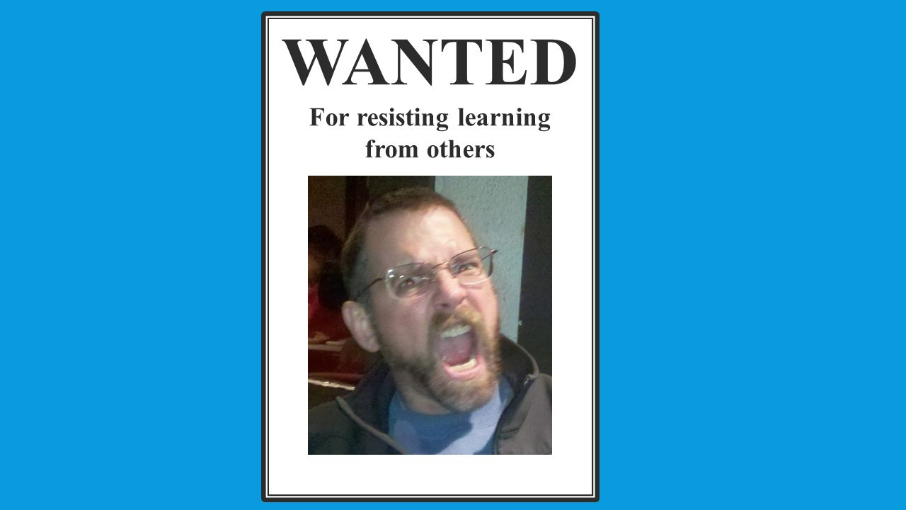 WANTED For resisting learning from others
