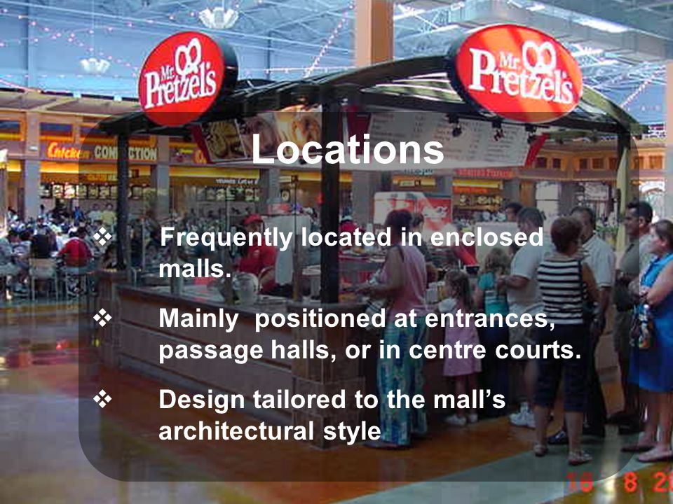 Locations  Frequently located in enclosed malls.