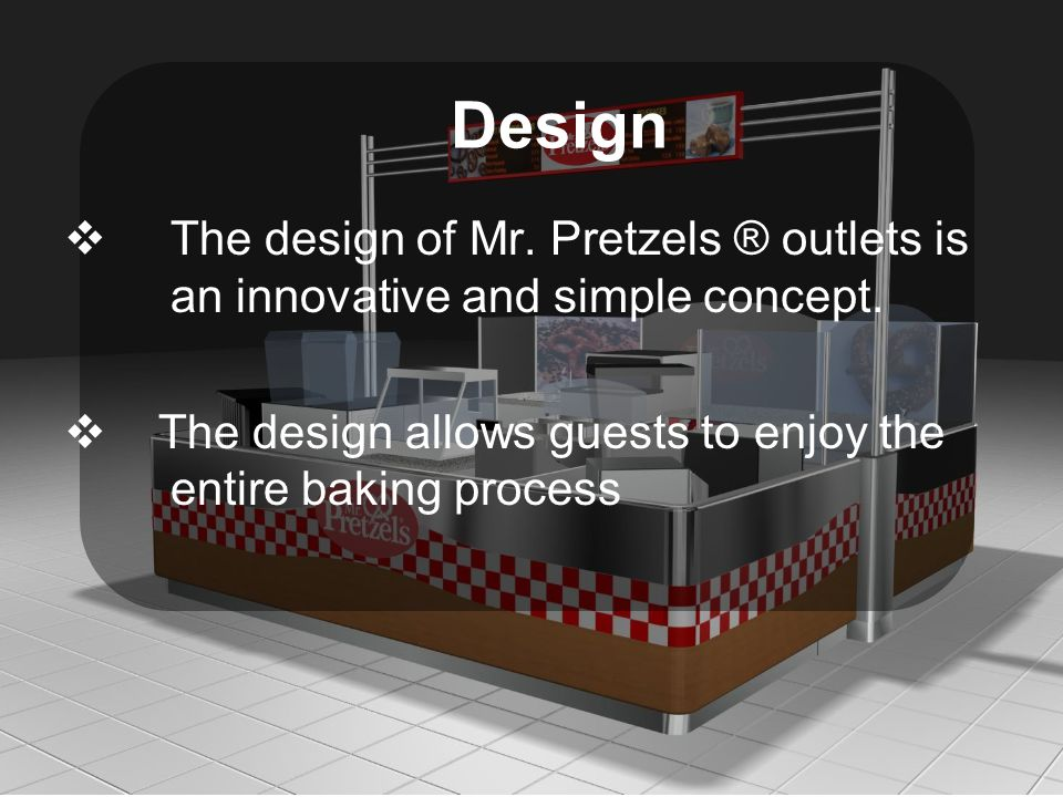  The design of Mr. Pretzels ® outlets is an innovative and simple concept.