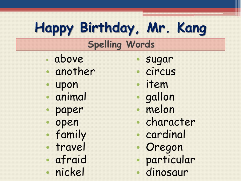 Happy Birthday, Mr. Kang Spelling Words above another upon animal paper open family travel afraid nickel sugar circus item gallon melon character card