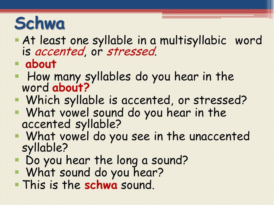 Schwa  At least one syllable in a multisyllabic word is accented, or stressed.  about  How many syllables do you hear in the word about?  Which sy