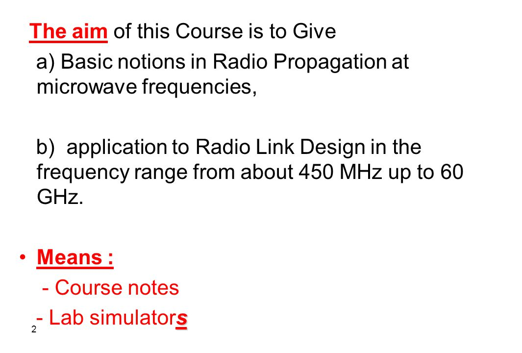 3 Prerequisites: - basic notions in: - Modulation techniques, - Radio equipment and systems - Elementary electromagnetic physics.