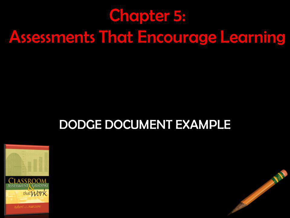 Chapter 5: Assessments That Encourage Learning DODGE DOCUMENT EXAMPLE