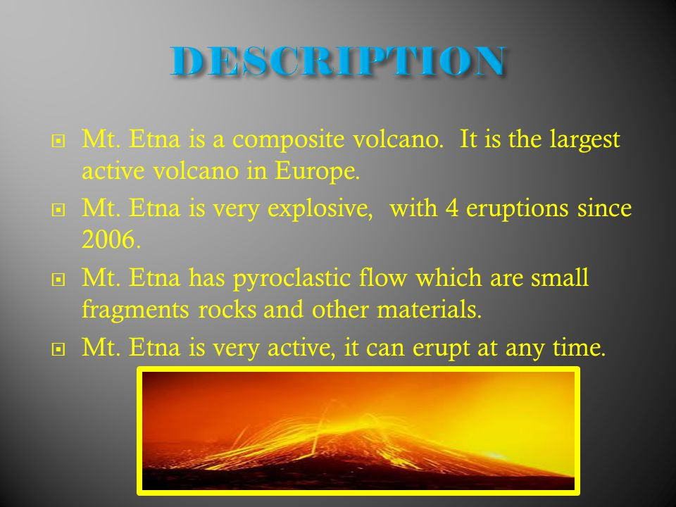  Mt. Etna is a composite volcano. It is the largest active volcano in Europe.
