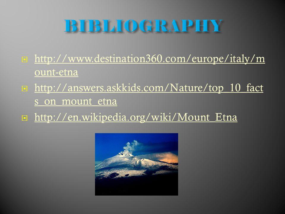  http://www.destination360.com/europe/italy/m ount-etna http://www.destination360.com/europe/italy/m ount-etna  http://answers.askkids.com/Nature/top_10_fact s_on_mount_etna http://answers.askkids.com/Nature/top_10_fact s_on_mount_etna  http://en.wikipedia.org/wiki/Mount_Etna http://en.wikipedia.org/wiki/Mount_Etna