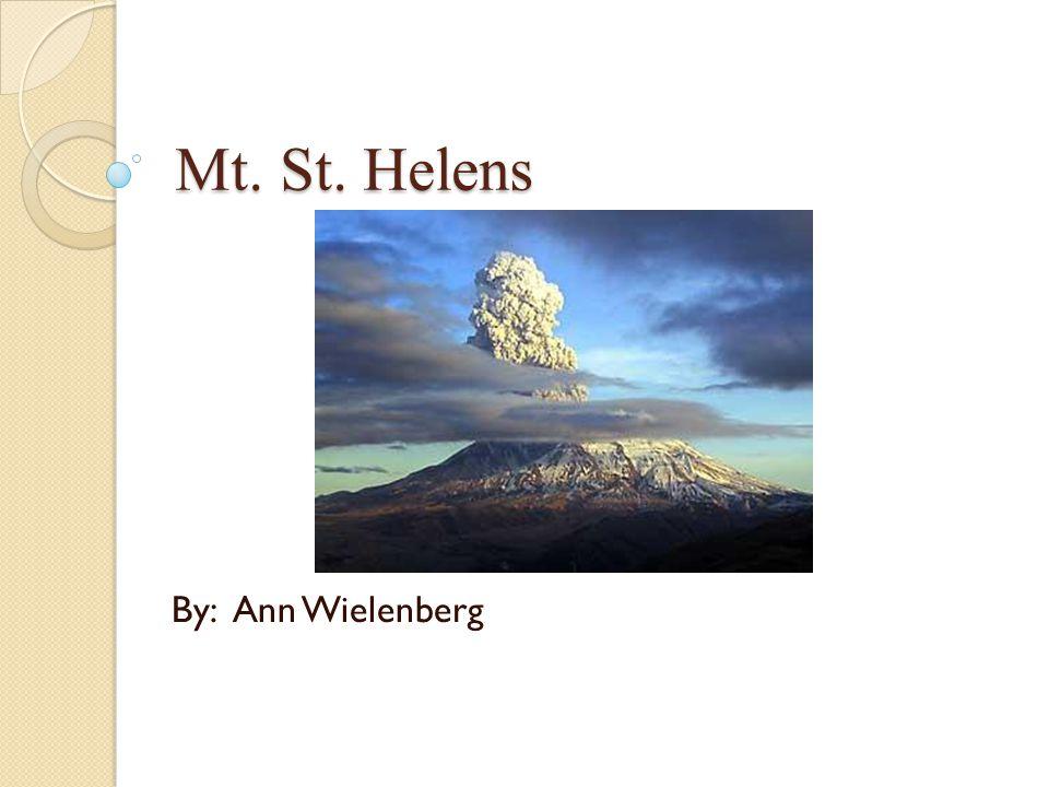 Mt. St. Helens By: Ann Wielenberg