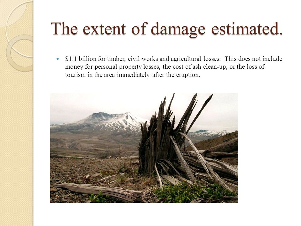 The extent of damage estimated. $1.1 billion for timber, civil works and agricultural losses.