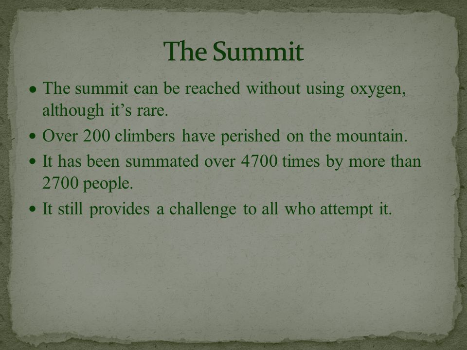 ● The summit can be reached without using oxygen, although it's rare.