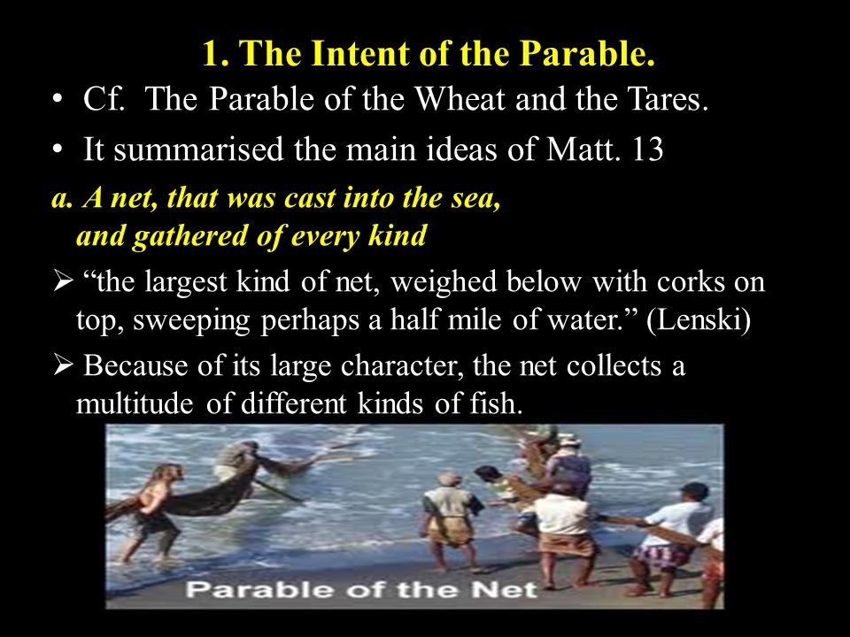 1. The Intent of the Parable. Cf. The Parable of the Wheat and the Tares.