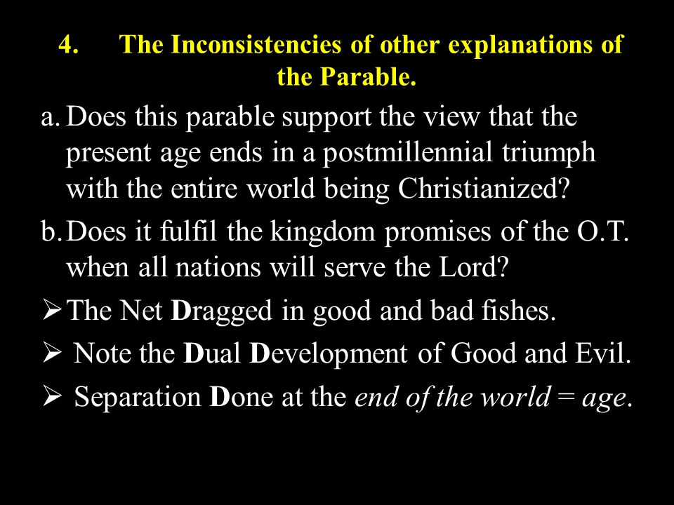 4.The Inconsistencies of other explanations of the Parable. a.Does this parable support the view that the present age ends in a postmillennial triumph