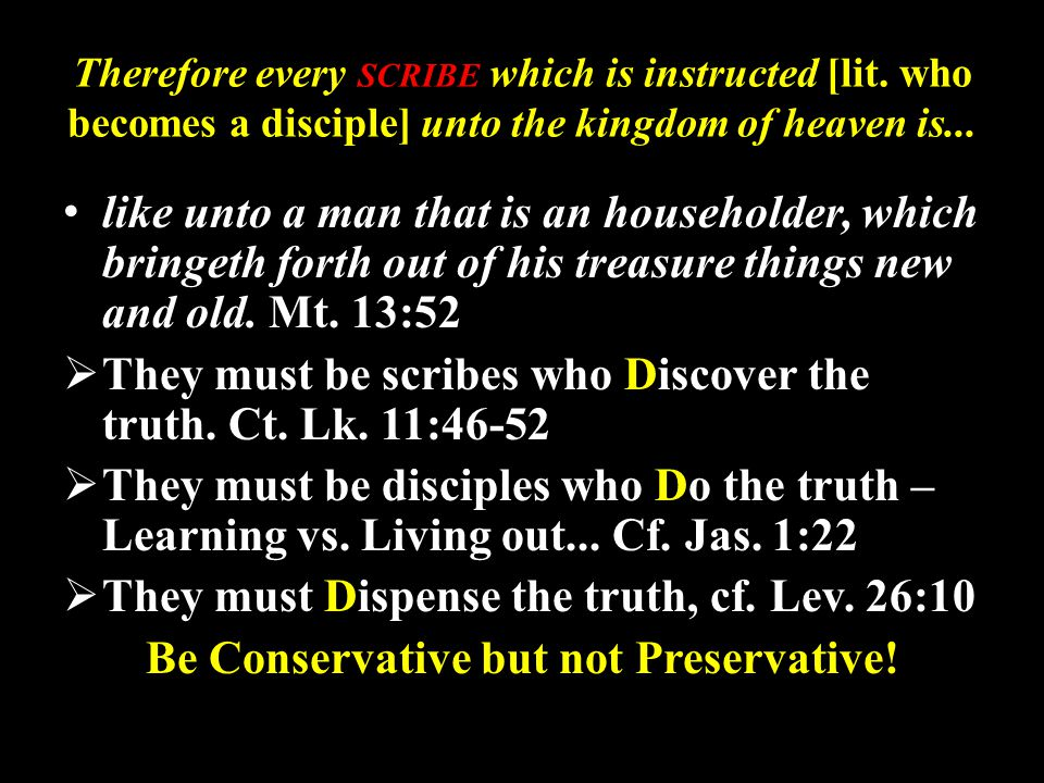 Therefore every SCRIBE which is instructed [lit. who becomes a disciple] unto the kingdom of heaven is... like unto a man that is an householder, whic