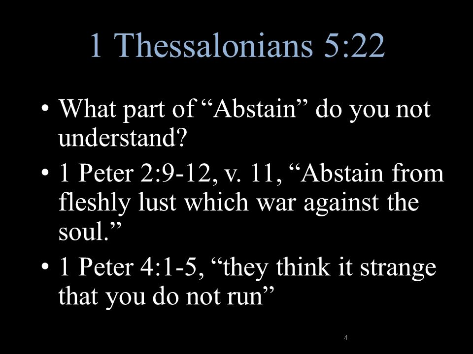 1 Thessalonians 5:22 What part of Abstain do you not understand.