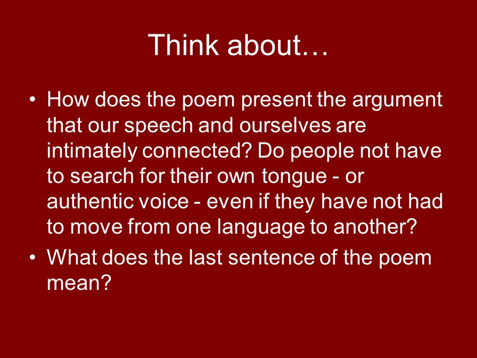 Think about… How does the poem present the argument that our speech and ourselves are intimately connected? Do people not have to search for their own