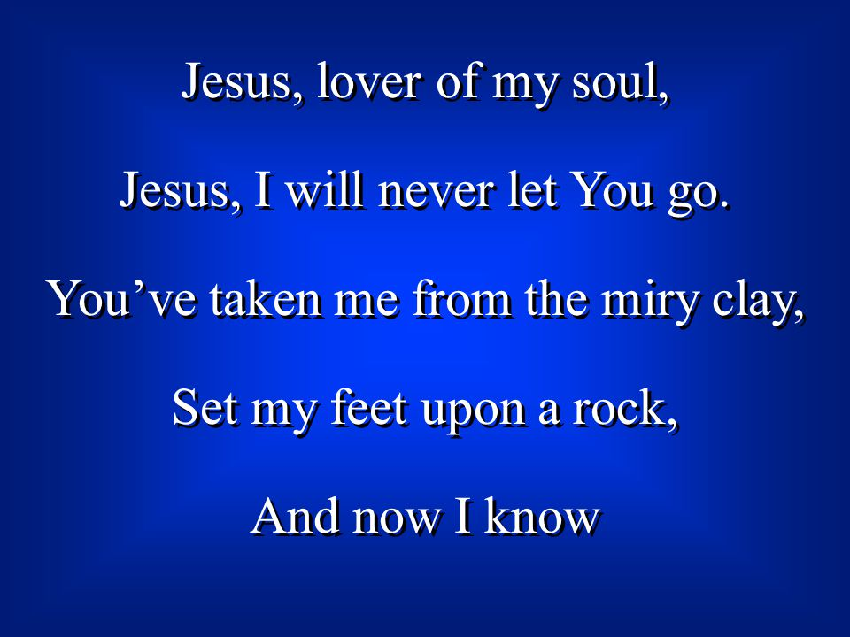 Jesus, lover of my soul, Jesus, I will never let You go.