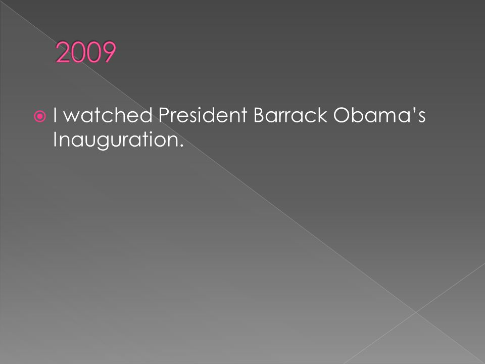 I watched President Barrack Obama's Inauguration.