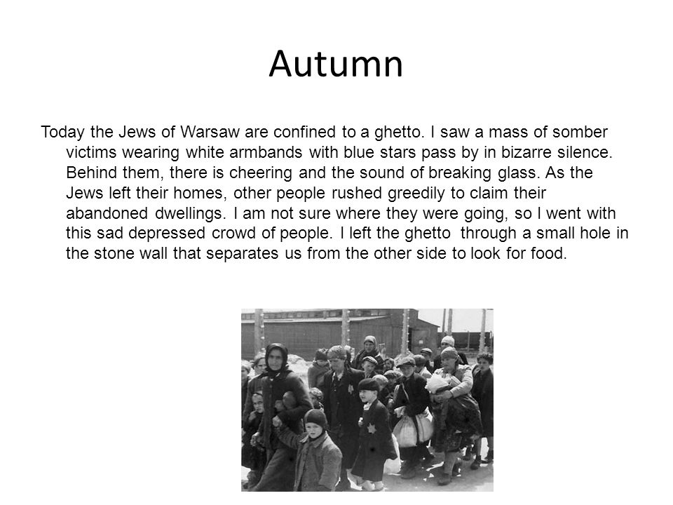 Autumn Today the Jews of Warsaw are confined to a ghetto. I saw a mass of somber victims wearing white armbands with blue stars pass by in bizarre sil