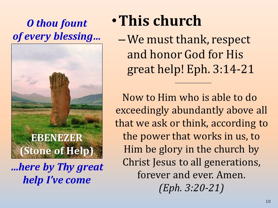O thou fount of every blessing… This church – We must thank, respect and honor God for His great help! Eph. 3:14-21 _____________________ Now to Him w