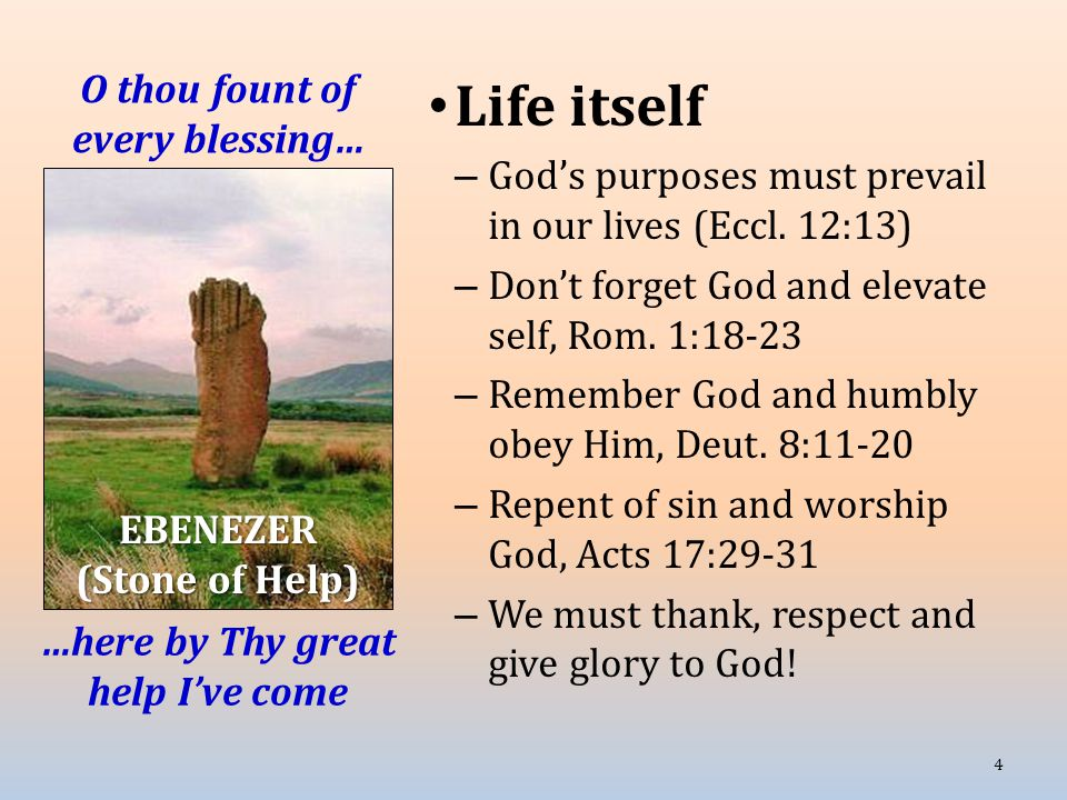 O thou fount of every blessing… Life itself – God's purposes must prevail in our lives (Eccl.