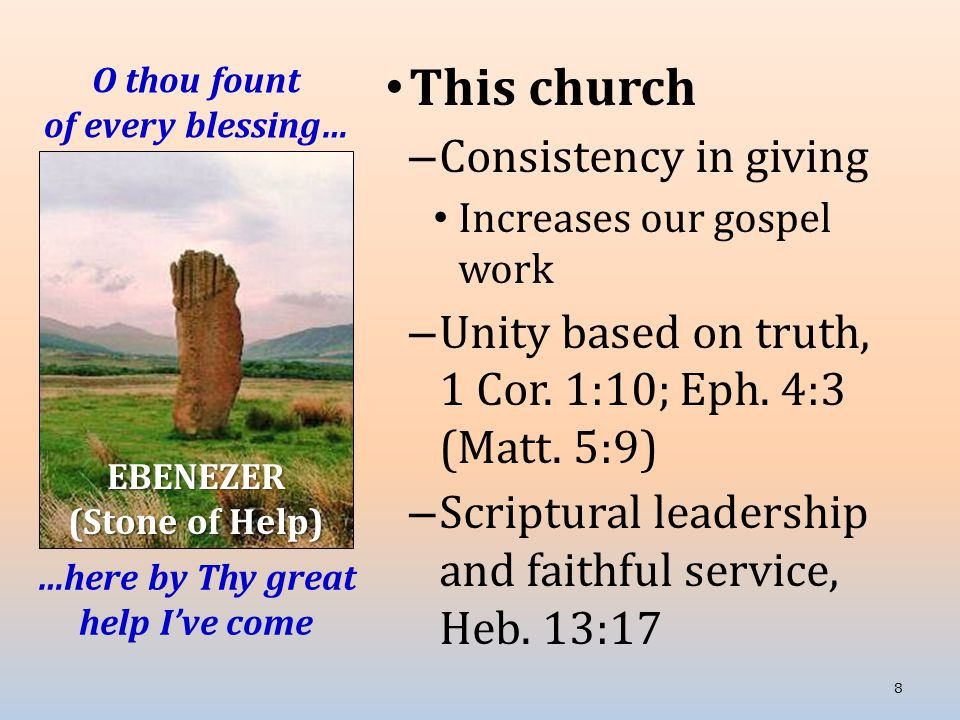 O thou fount of every blessing… This church – Consistency in giving Increases our gospel work – Unity based on truth, 1 Cor.