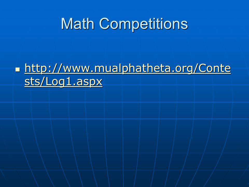 Math Competitions http://www.mualphatheta.org/Conte sts/Log1.aspx http://www.mualphatheta.org/Conte sts/Log1.aspx http://www.mualphatheta.org/Conte sts/Log1.aspx http://www.mualphatheta.org/Conte sts/Log1.aspx
