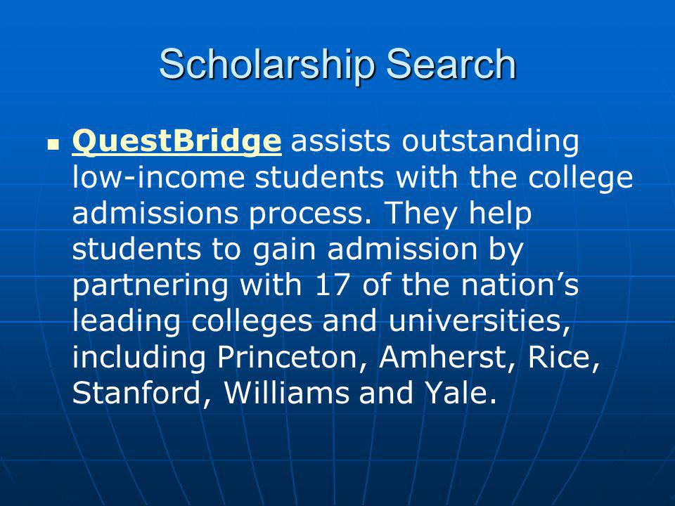 Scholarship Search QuestBridge assists outstanding low-income students with the college admissions process.