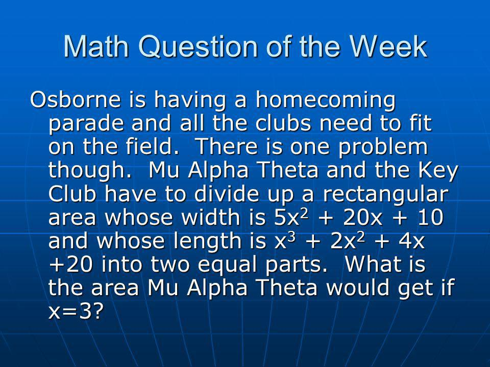 Math Question of the Week Osborne is having a homecoming parade and all the clubs need to fit on the field.