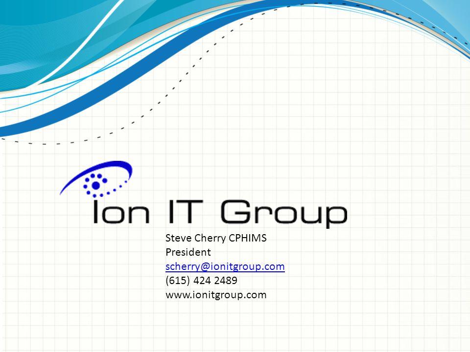 Steve Cherry CPHIMS President scherry@ionitgroup.com (615) 424 2489 www.ionitgroup.com