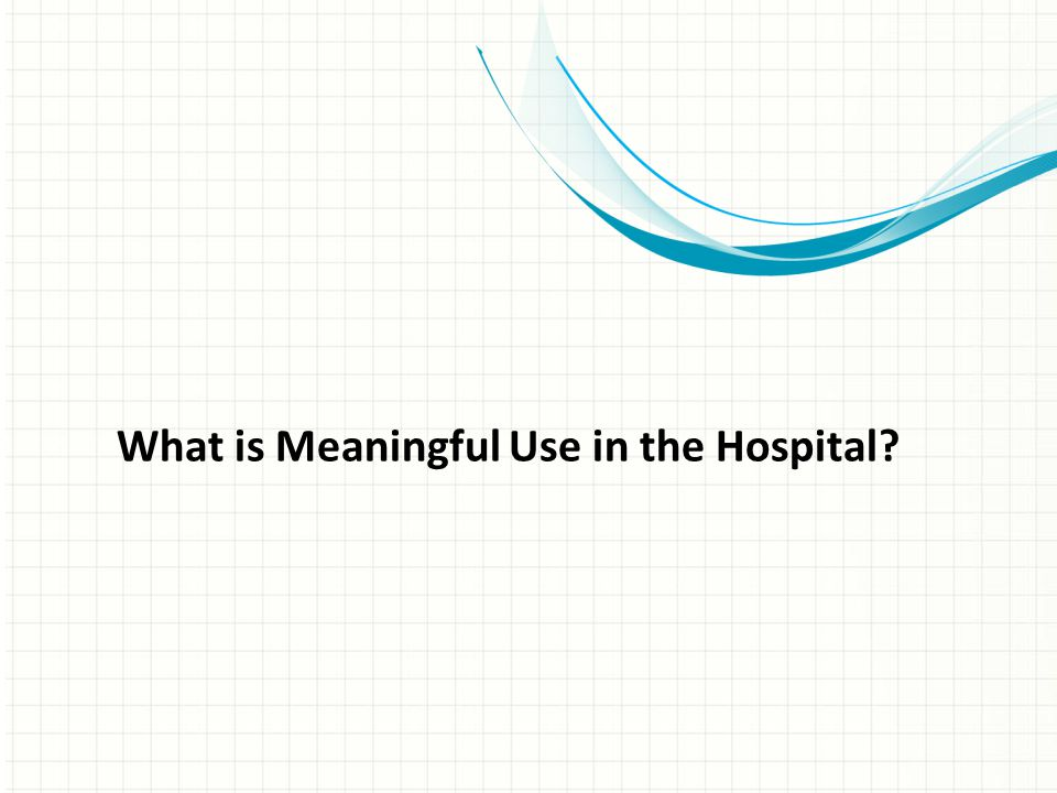 What is Meaningful Use in the Hospital