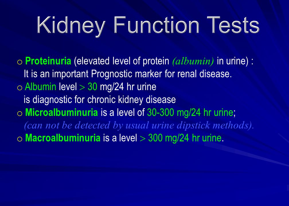 o Proteinuria (elevated level of protein (albumin) in urine) : It is an important Prognostic marker for renal disease.