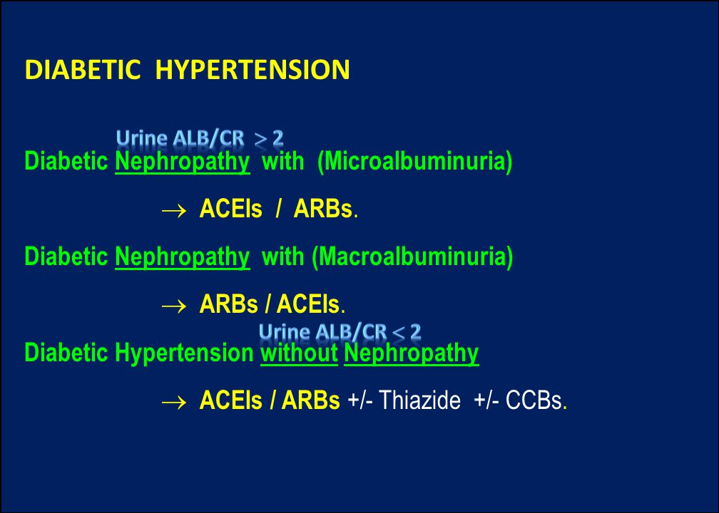 DIABETIC HYPERTENSION Diabetic Nephropathy with (Microalbuminuria)  ACEIs / ARBs.