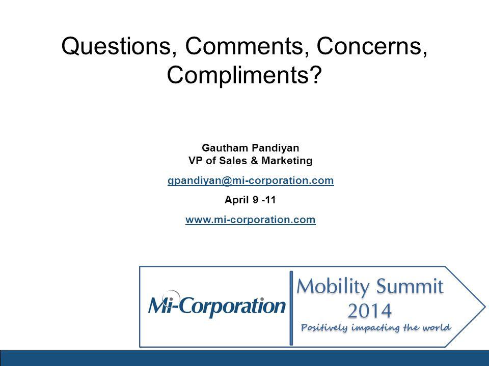 Questions, Comments, Concerns, Compliments? Gautham Pandiyan VP of Sales & Marketing gpandiyan@mi-corporation.com April 9 -11 www.mi-corporation.com