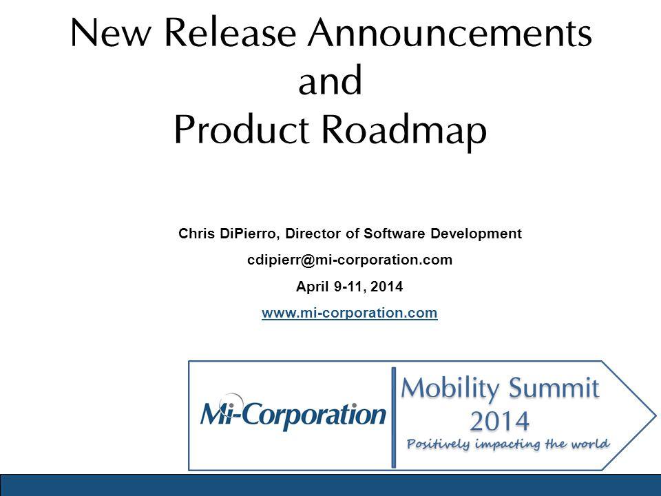 New Release Announcements and Product Roadmap Chris DiPierro, Director of Software Development cdipierr@mi-corporation.com April 9-11, 2014 www.mi-corporation.com