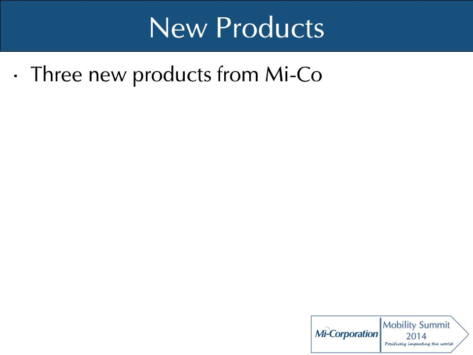 © Mi-Co, 2012 New Products Three new products from Mi-Co