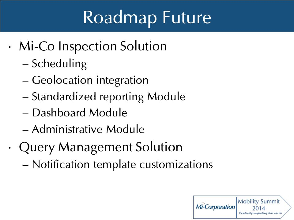 © Mi-Co, 2012 Roadmap Future Mi-Co Inspection Solution – Scheduling – Geolocation integration – Standardized reporting Module – Dashboard Module – Adm